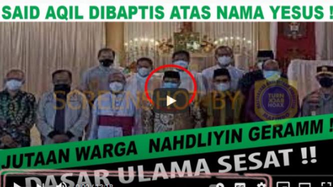 Beredar video menyebut Ketua Umum PBNU, Said Aqil Siradj dibaptis.