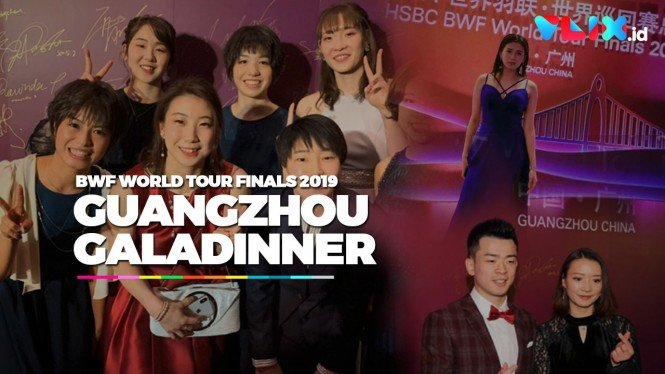 CAKEP-CAKEP AMAT! Gala Dinner BWF World Tour Final 2019