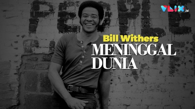 "Pelantun ""Ain't No Sunshine"" Bill Withers Meninggal Dunia"